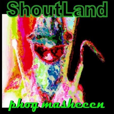 PhogMasheeen_Shoutland