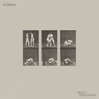 KOBAN-Abject-Obsessions